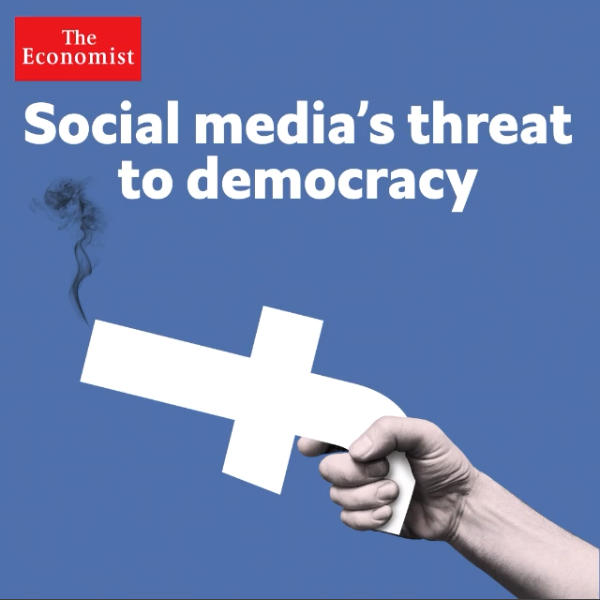 The Economist social media threat to democracy attention economy